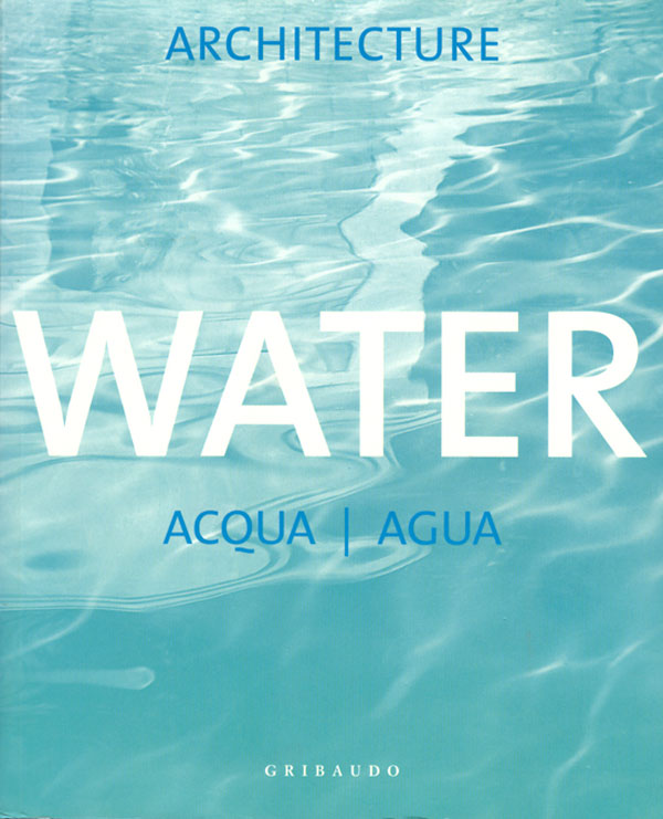 Gribaudo ARCHITECTURE WATER - ACQUA - AGUA