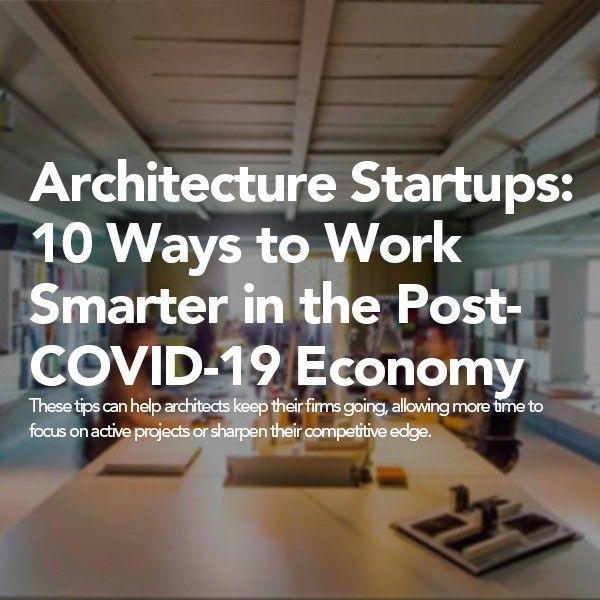 Architizer Website News (Architecture Startups: 10 Ways to Work Smarter in the Post-COVID-19 Economy)